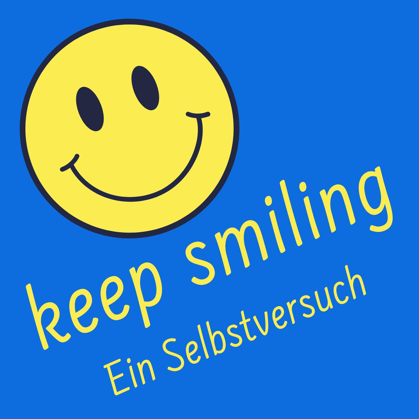 keep smiling. Lachen als Lebensmotto. Ein Selbstversuch.